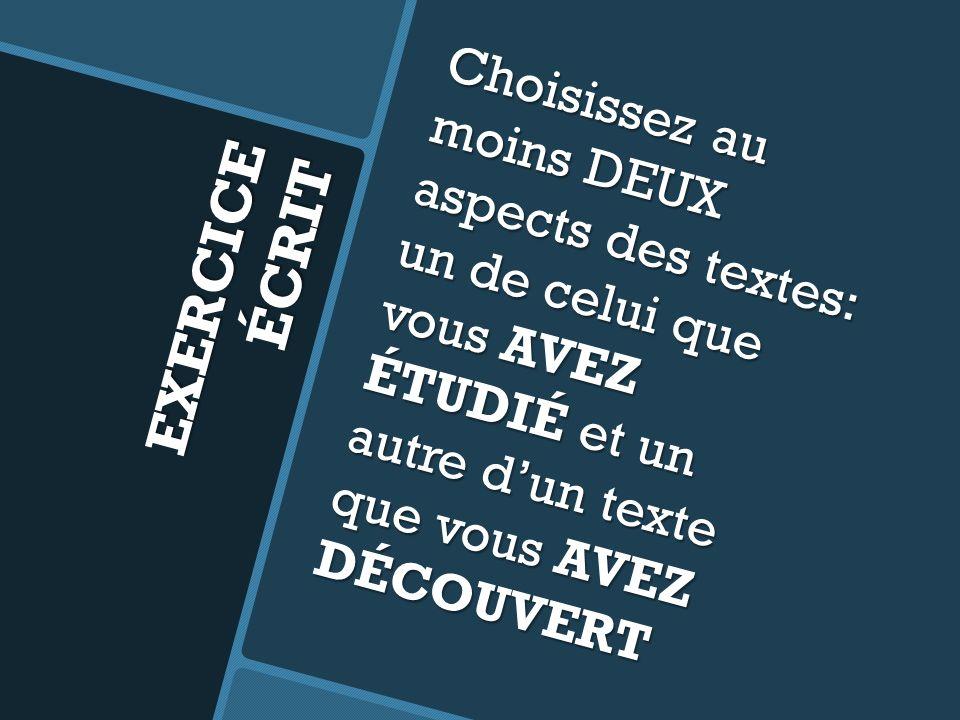 Choisissez au moins DEUX aspects des textes: un de celui que vous AVEZ ÉTUDIÉ et un autre d'un texte que vous AVEZ DÉCOUVERT