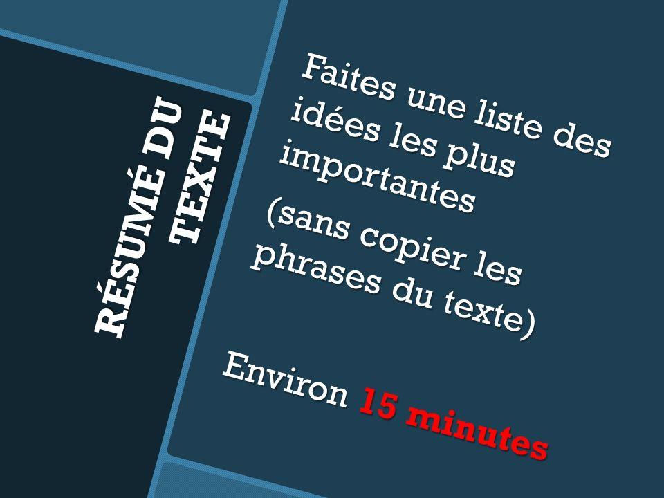 Faites une liste des idées les plus importantes (sans copier les phrases du texte) Environ 15 minutes