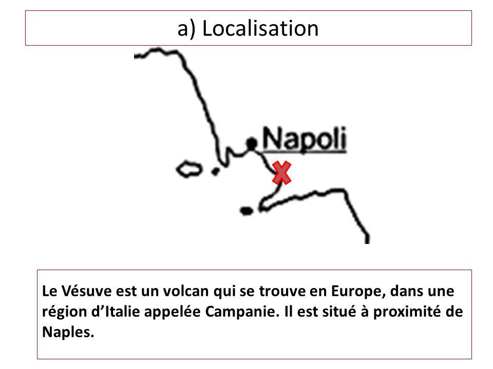 a) Localisation Le Vésuve est un volcan qui se trouve en Europe, dans une région d'Italie appelée Campanie.