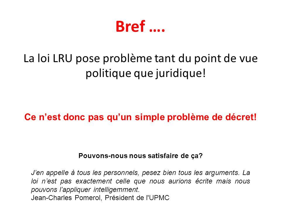 Bref …. La loi LRU pose problème tant du point de vue politique que juridique! Ce n'est donc pas qu'un simple problème de décret!