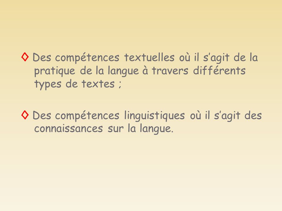 ◊ Des compétences textuelles où il s'agit de la pratique de la langue à travers différents types de textes ;