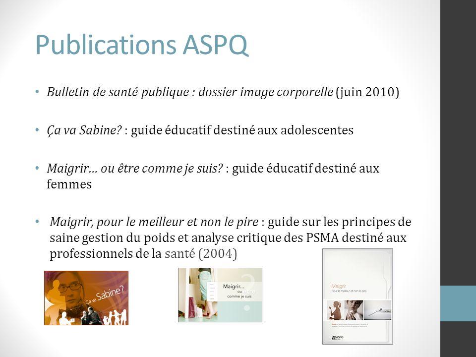 Publications ASPQ Bulletin de santé publique : dossier image corporelle (juin 2010) Ça va Sabine : guide éducatif destiné aux adolescentes.