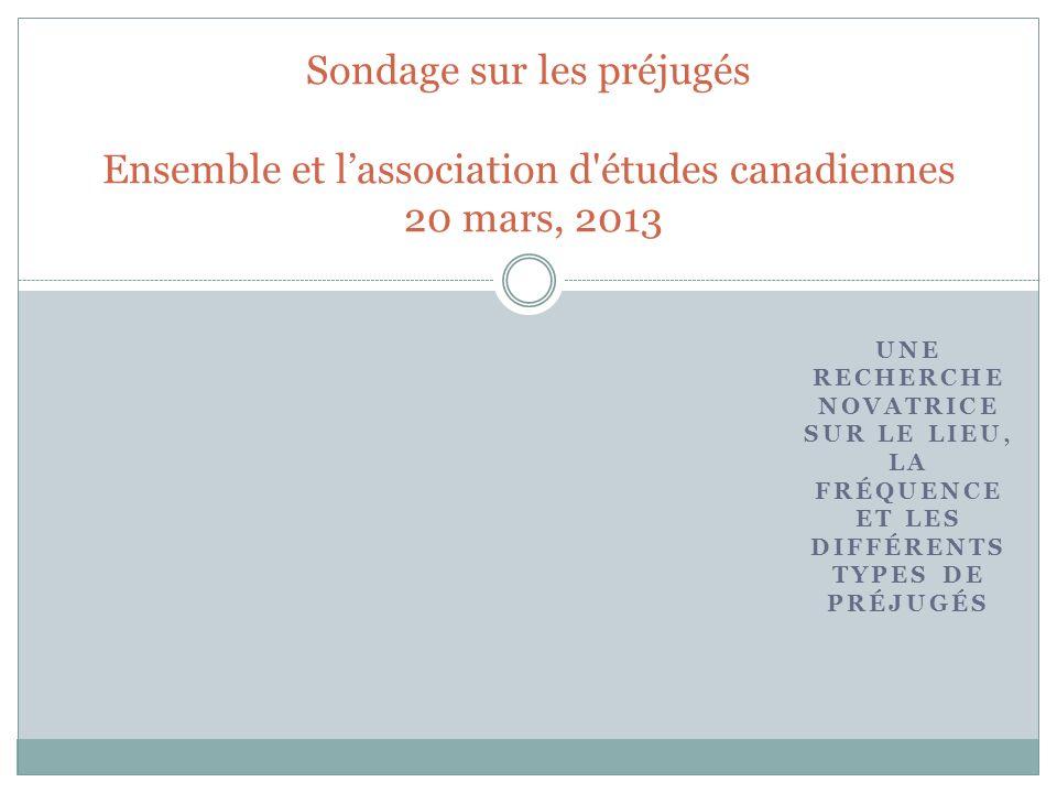 Sondage sur les préjugés Ensemble et l'association d études canadiennes 20 mars, 2013