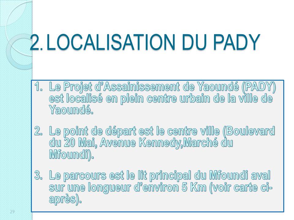 2. LOCALISATION DU PADY 1. Le Projet d'Assainissement de Yaoundé (PADY) est localisé en plein centre urbain de la ville de Yaoundé.