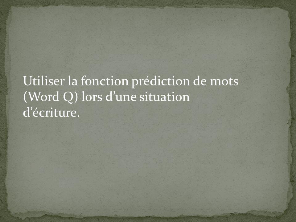 Utiliser la fonction prédiction de mots (Word Q) lors d'une situation d'écriture.