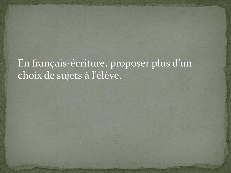 En français-écriture, proposer plus d'un choix de sujets à l'élève.