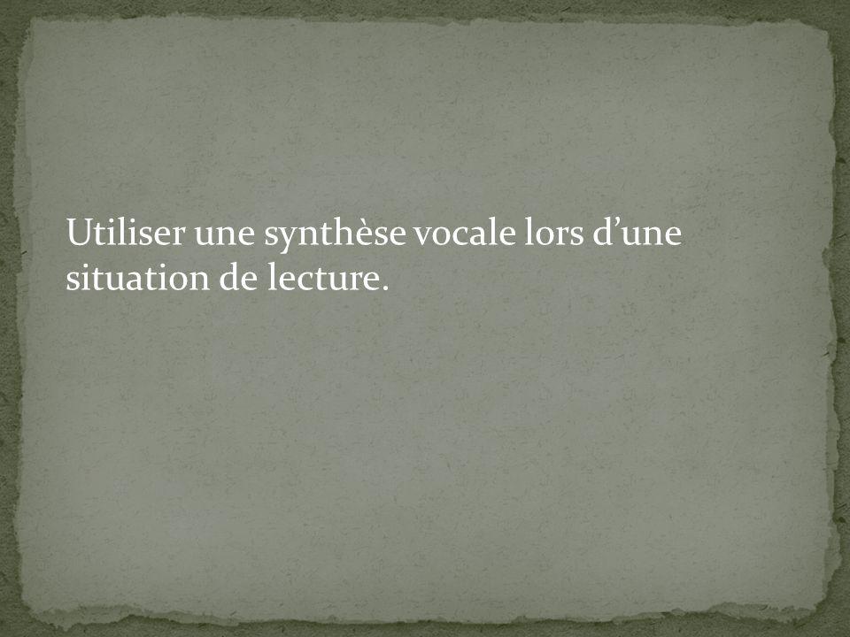 Utiliser une synthèse vocale lors d'une situation de lecture.