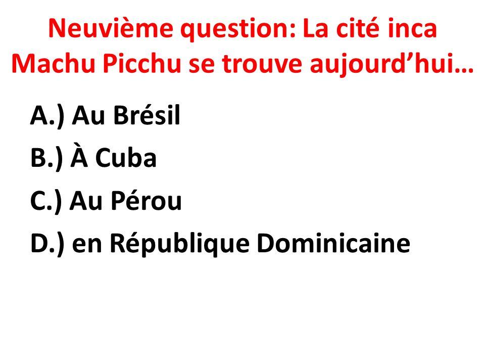 Neuvième question: La cité inca Machu Picchu se trouve aujourd'hui…