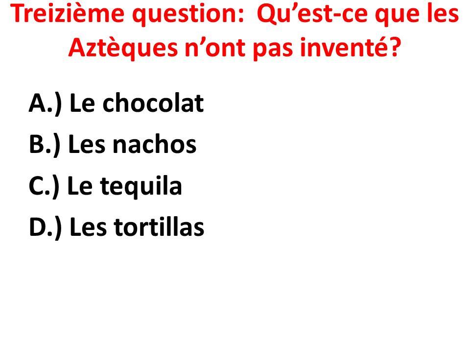 Treizième question: Qu'est-ce que les Aztèques n'ont pas inventé