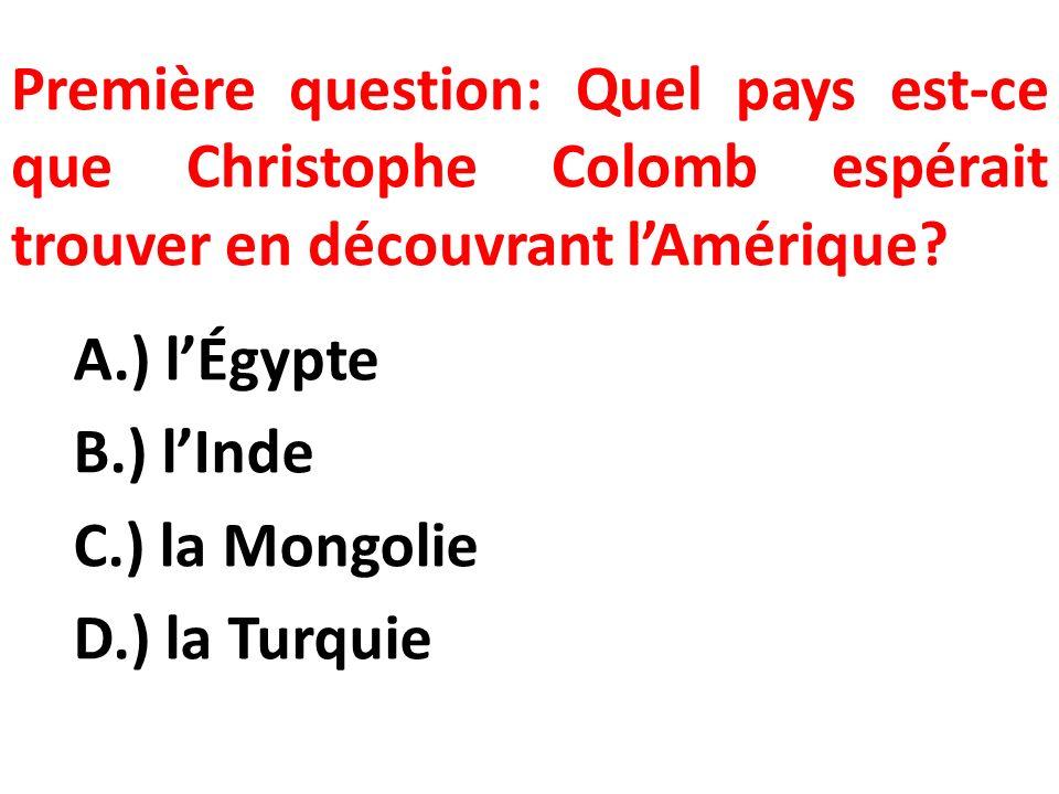 Première question: Quel pays est-ce que Christophe Colomb espérait trouver en découvrant l'Amérique