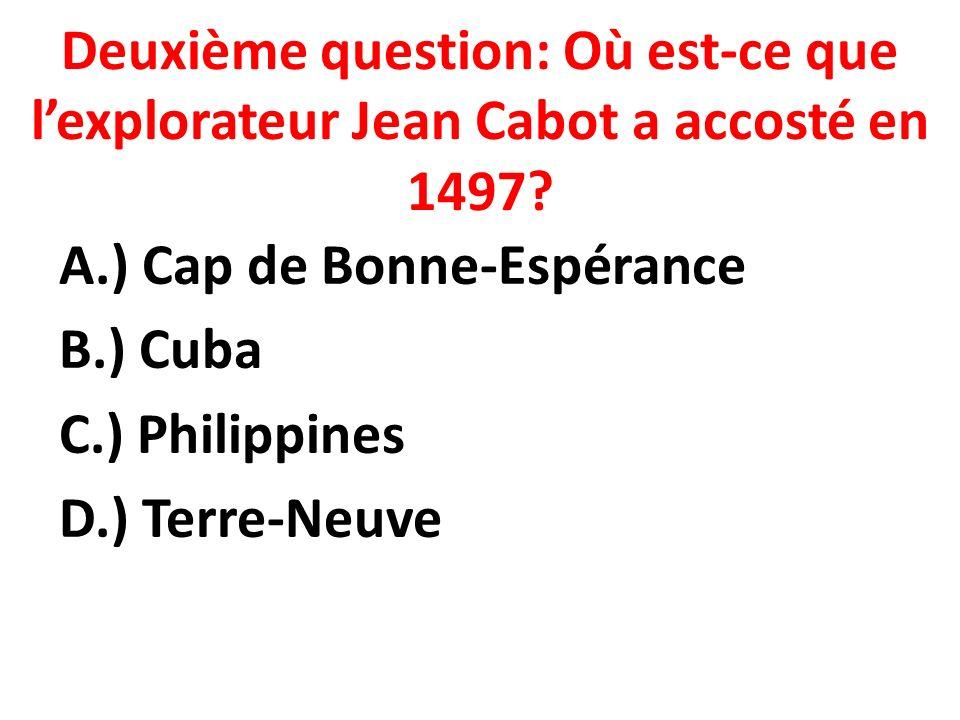 Deuxième question: Où est-ce que l'explorateur Jean Cabot a accosté en 1497