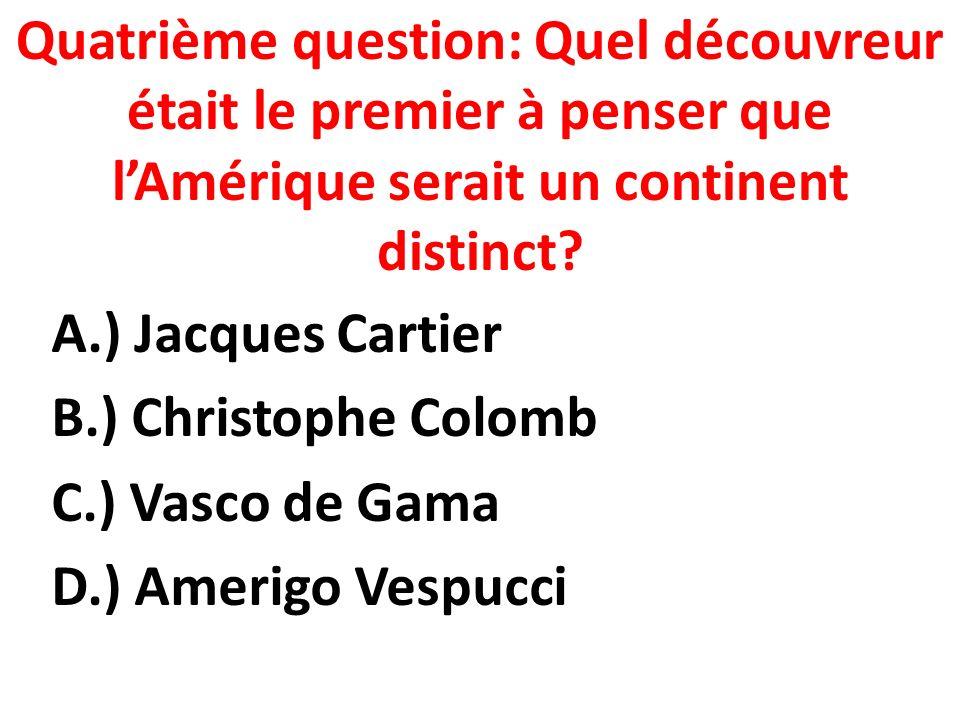 Quatrième question: Quel découvreur était le premier à penser que l'Amérique serait un continent distinct