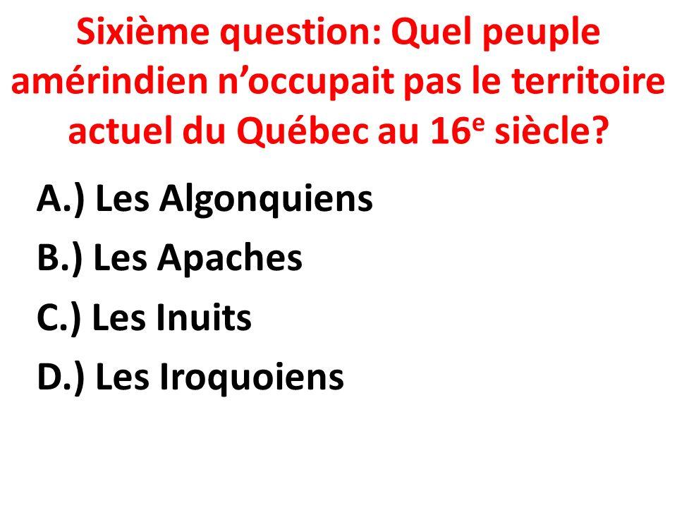 Sixième question: Quel peuple amérindien n'occupait pas le territoire actuel du Québec au 16e siècle
