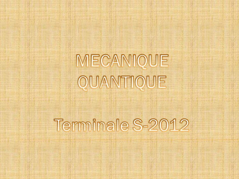 MECANIQUE QUANTIQUE Terminale S-2012