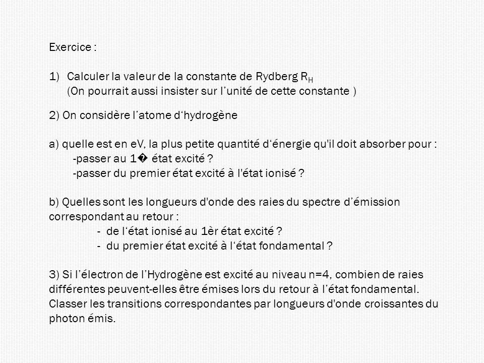 Exercice : Calculer la valeur de la constante de Rydberg RH. (On pourrait aussi insister sur l'unité de cette constante )