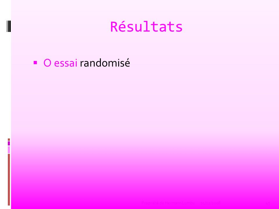 Résultats O essai randomisé Propriété de Hermann Lumbu 01/12/2008