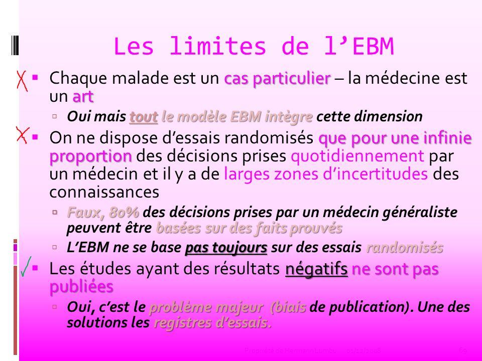Les limites de l'EBM Chaque malade est un cas particulier – la médecine est un art. Oui mais tout le modèle EBM intègre cette dimension.