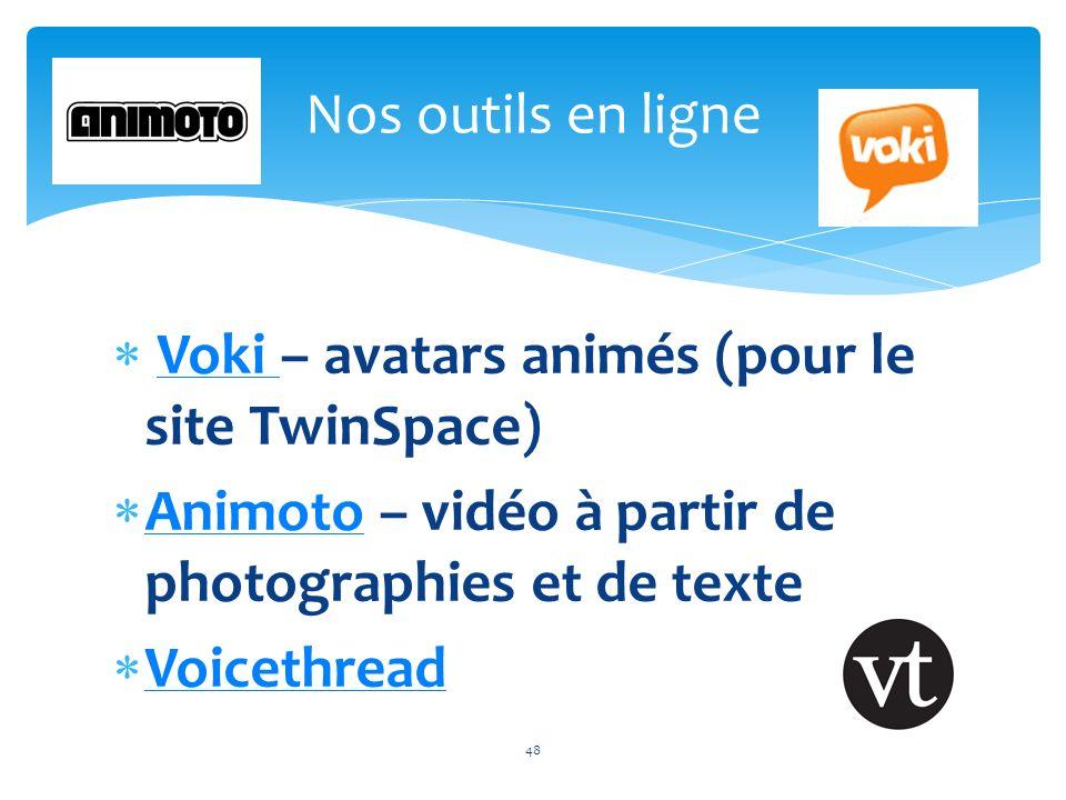 Nos outils en ligne 48 Voki – avatars animés (pour le site TwinSpace) Animoto – vidéo à partir de photographies et de texte.