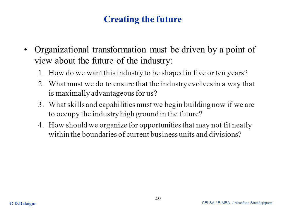 Creating the future Organizational transformation must be driven by a point of view about the future of the industry: