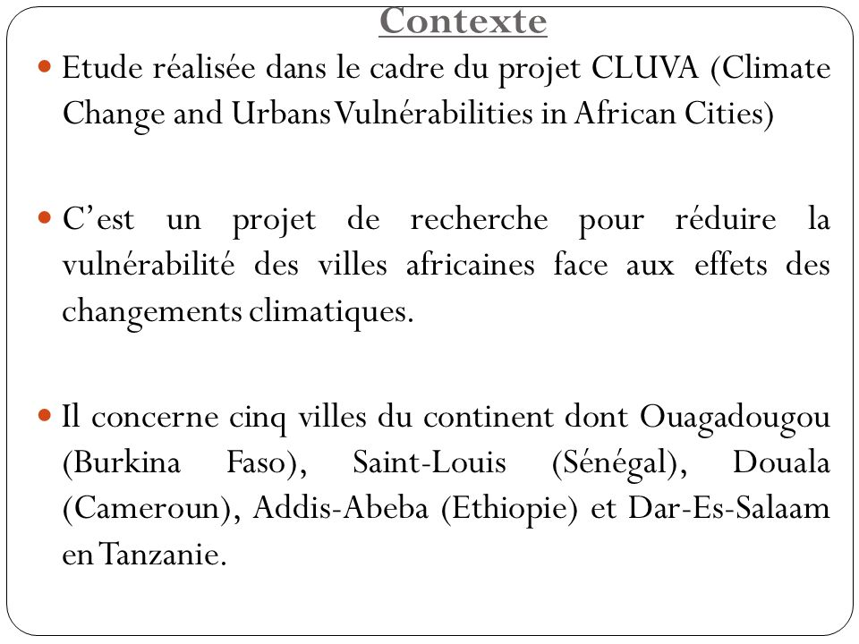 Contexte Etude réalisée dans le cadre du projet CLUVA (Climate Change and Urbans Vulnérabilities in African Cities)