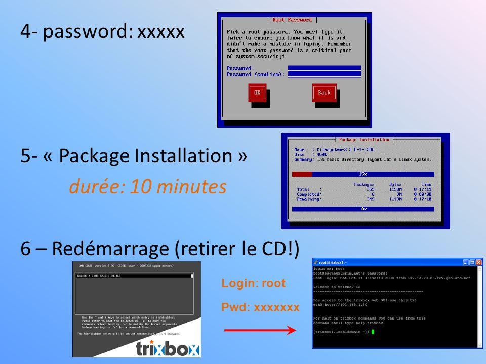 4- password: xxxxx 5- « Package Installation » durée: 10 minutes 6 – Redémarrage (retirer le CD!)