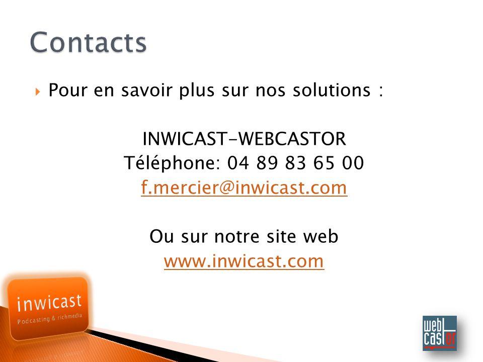 Contacts Pour en savoir plus sur nos solutions : INWICAST-WEBCASTOR