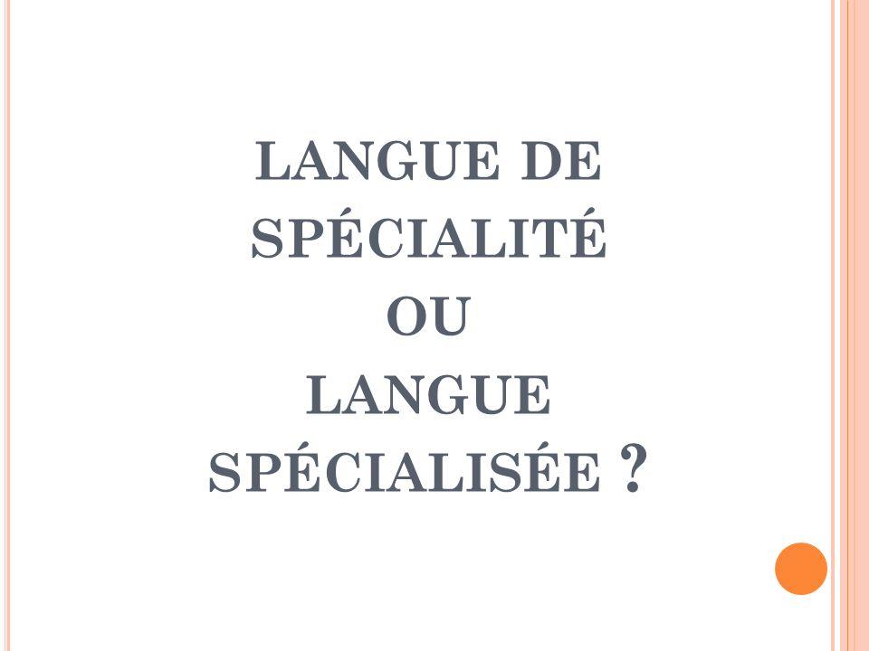 langue de spécialité ou langue spécialisée