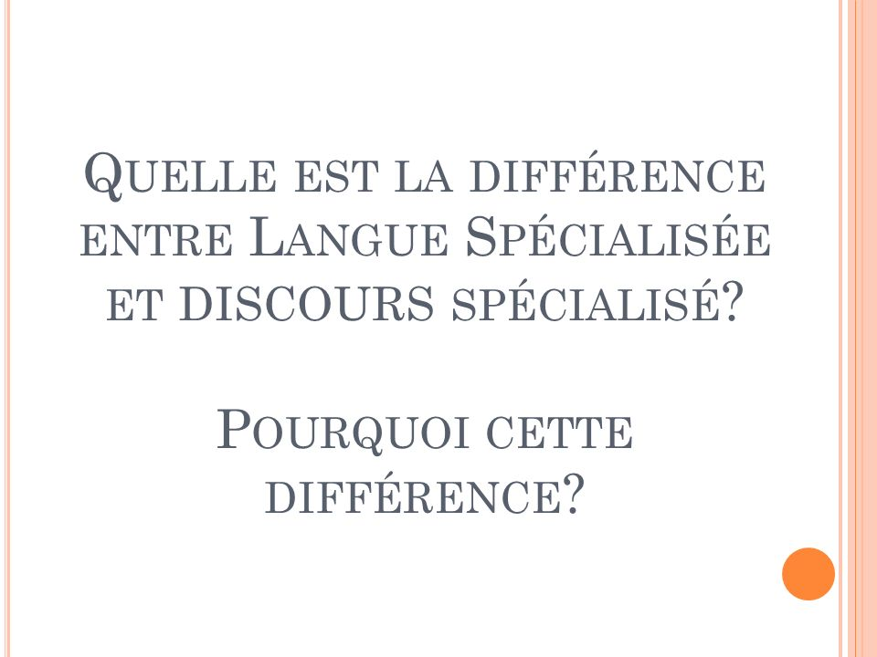Quelle est la différence entre Langue Spécialisée et discours spécialisé Pourquoi cette différence