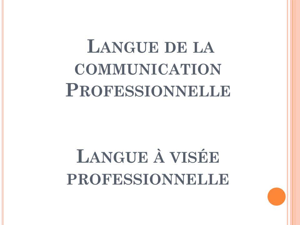 Langue de la communication Professionnelle Langue à visée professionnelle