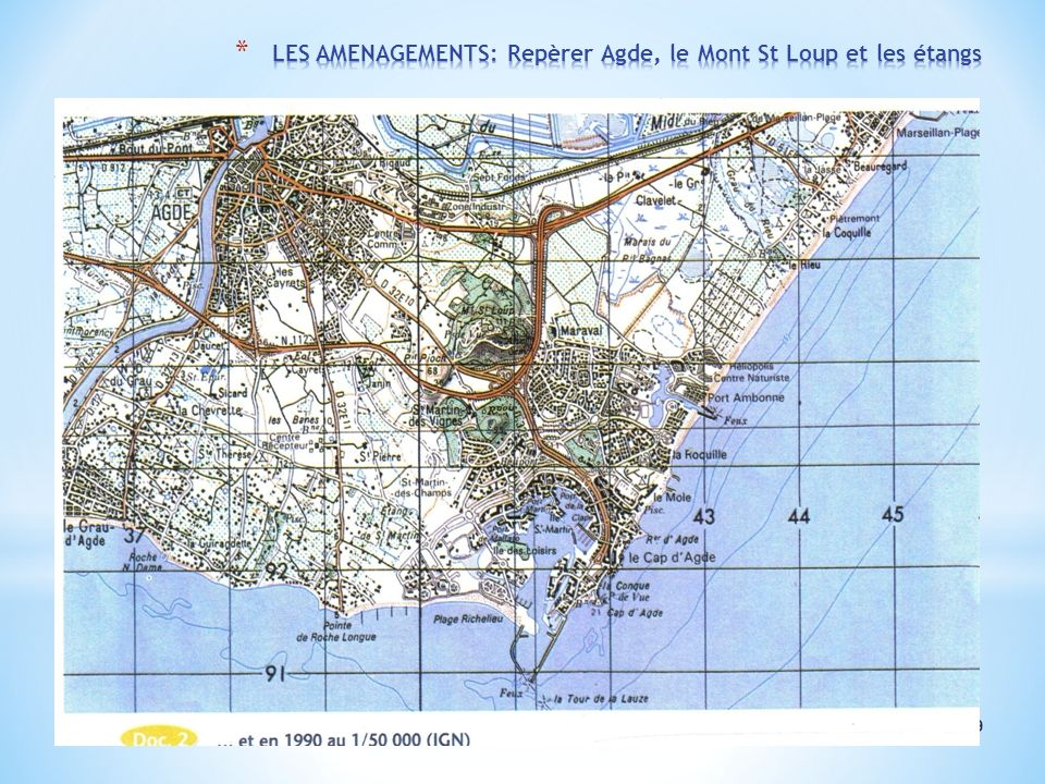 LES AMENAGEMENTS: Repèrer Agde, le Mont St Loup et les étangs