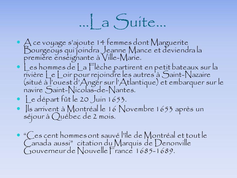 …La Suite…A ce voyage s'ajoute 14 femmes dont Marguerite Bourgeoys qui joindra Jeanne Mance et deviendra la première enseignante à Ville-Marie.