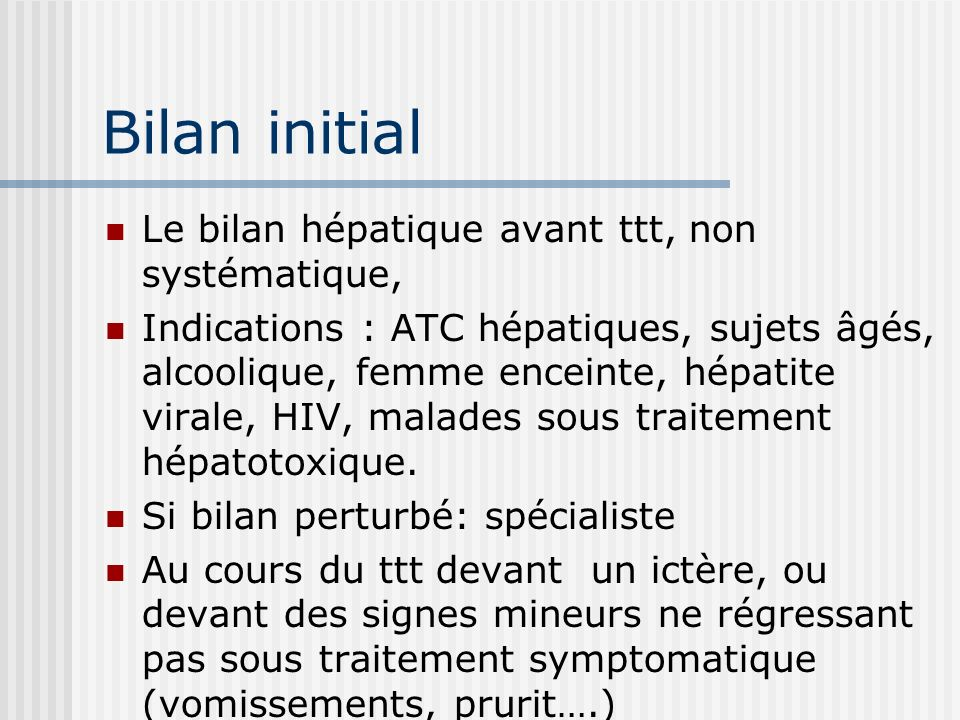 Bilan initial Le bilan hépatique avant ttt, non systématique,