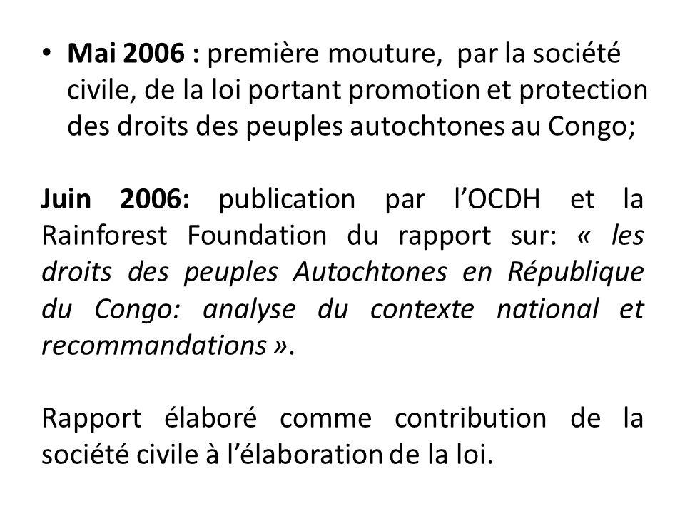 Mai 2006 : première mouture, par la société civile, de la loi portant promotion et protection des droits des peuples autochtones au Congo;