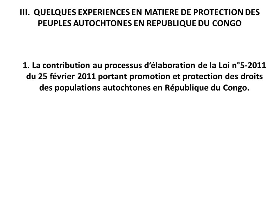 III. QUELQUES EXPERIENCES EN MATIERE DE PROTECTION DES PEUPLES AUTOCHTONES EN REPUBLIQUE DU CONGO