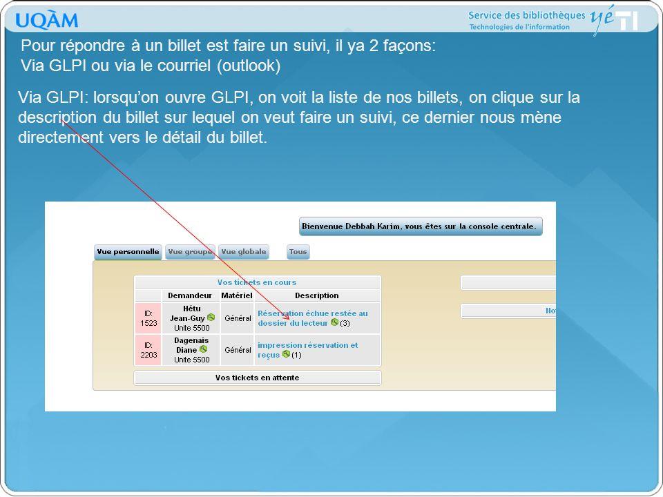 Pour répondre à un billet est faire un suivi, il ya 2 façons: Via GLPI ou via le courriel (outlook)