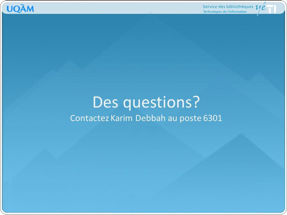 Des questions Contactez Karim Debbah au poste 6301