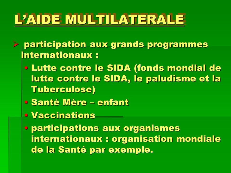 L'AIDE MULTILATERALE participation aux grands programmes internationaux :