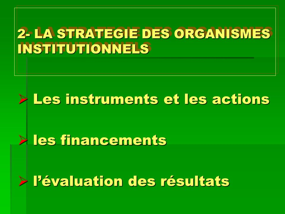 2- LA STRATEGIE DES ORGANISMES INSTITUTIONNELS