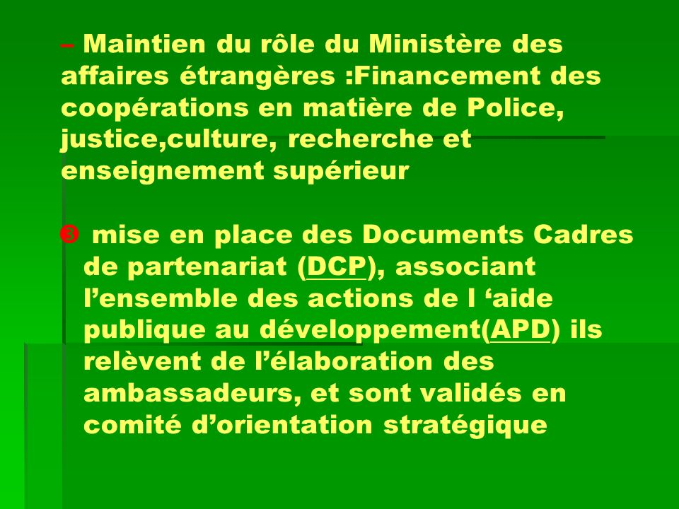 Maintien du rôle du Ministère des affaires étrangères :Financement des coopérations en matière de Police, justice,culture, recherche et enseignement supérieur