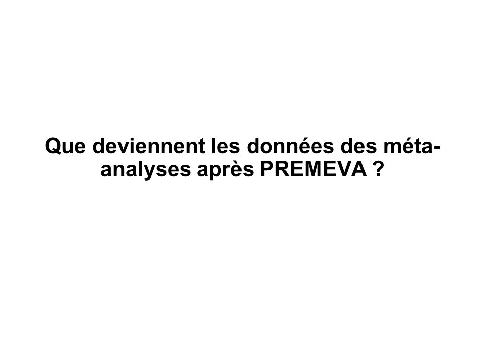 Que deviennent les données des méta-analyses après PREMEVA