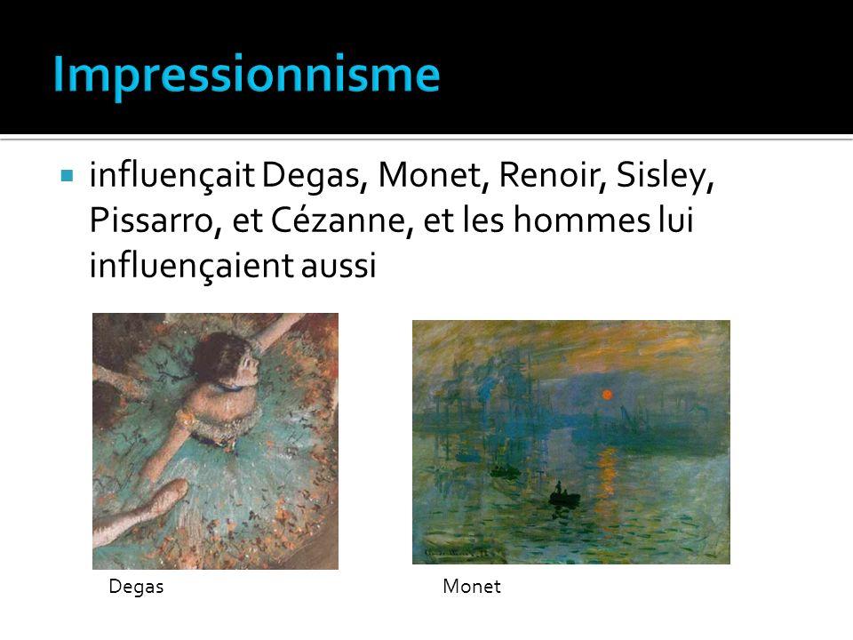 Impressionnisme influençait Degas, Monet, Renoir, Sisley, Pissarro, et Cézanne, et les hommes lui influençaient aussi.