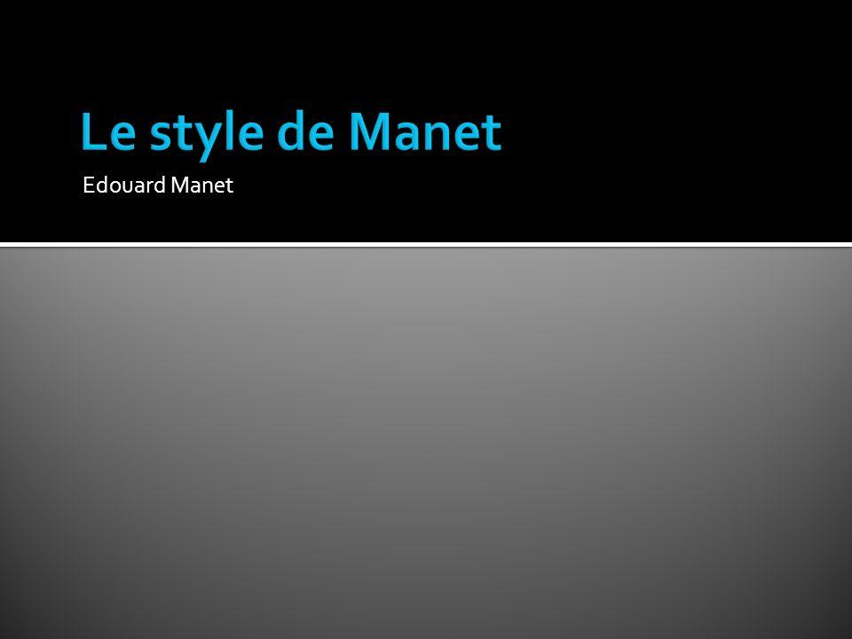 Le style de Manet Edouard Manet