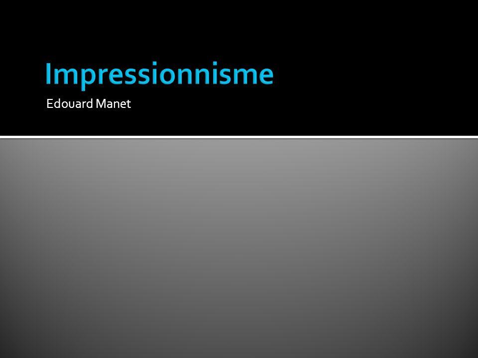 Impressionnisme Edouard Manet