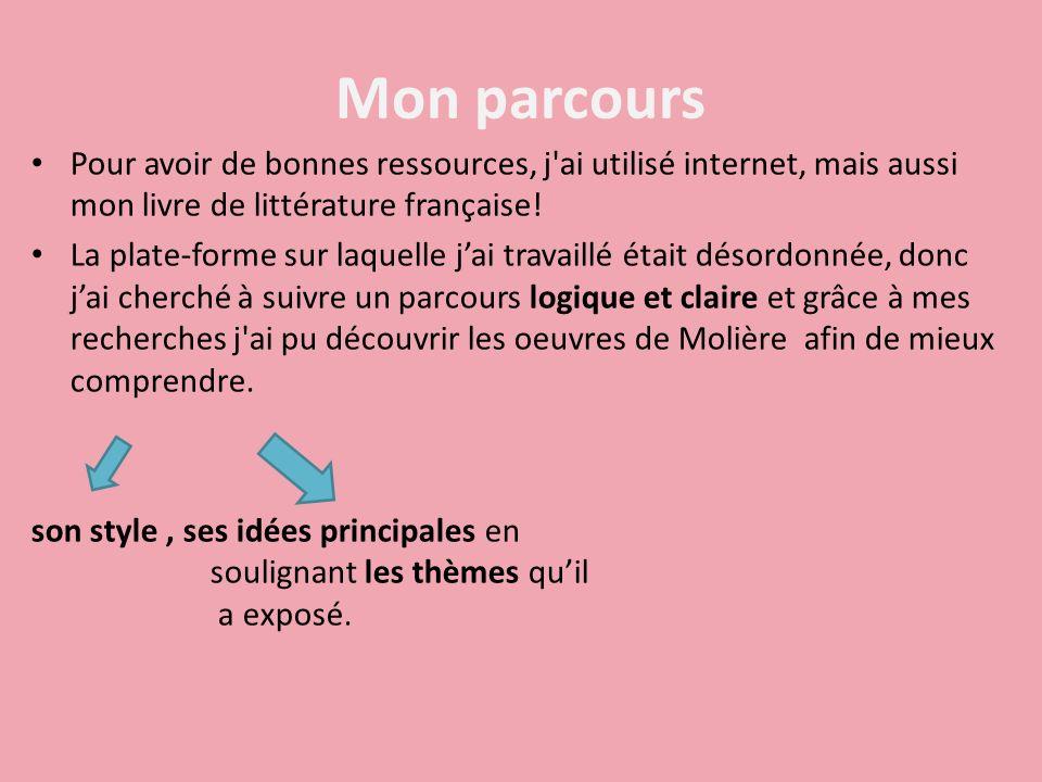 Mon parcours Pour avoir de bonnes ressources, j ai utilisé internet, mais aussi mon livre de littérature française!