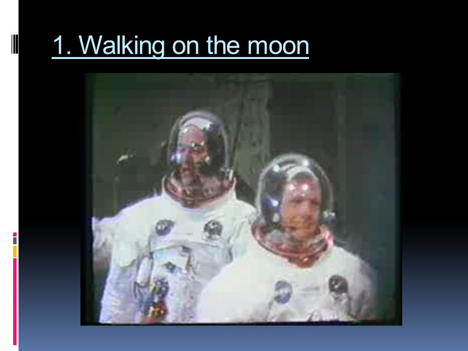 1. Walking on the moon