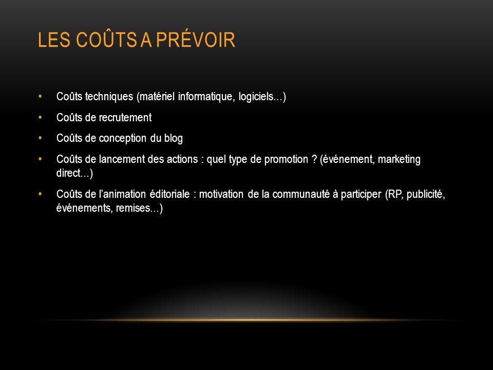 Les coûts a prévoir Coûts techniques (matériel informatique, logiciels…) Coûts de recrutement. Coûts de conception du blog.