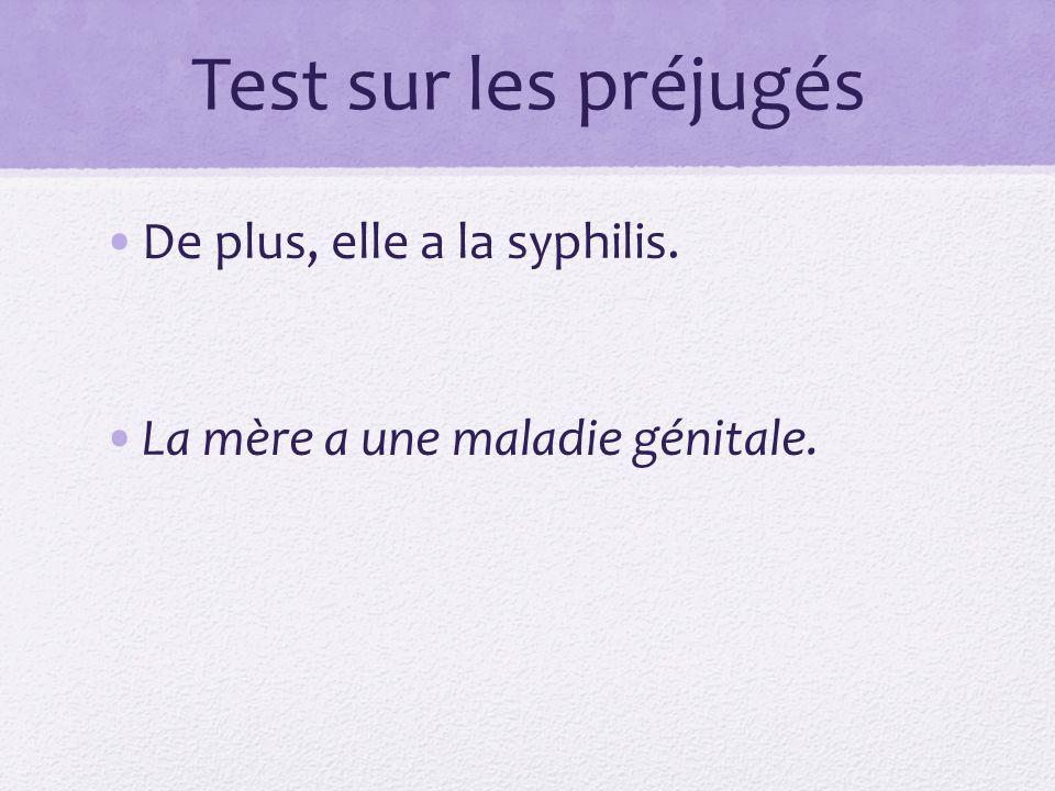 Test sur les préjugés De plus, elle a la syphilis.