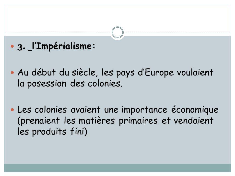 3. l'Impérialisme: Au début du siècle, les pays d'Europe voulaient la posession des colonies.
