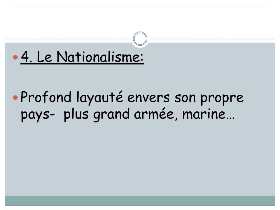 4. Le Nationalisme: Profond layauté envers son propre pays- plus grand armée, marine…