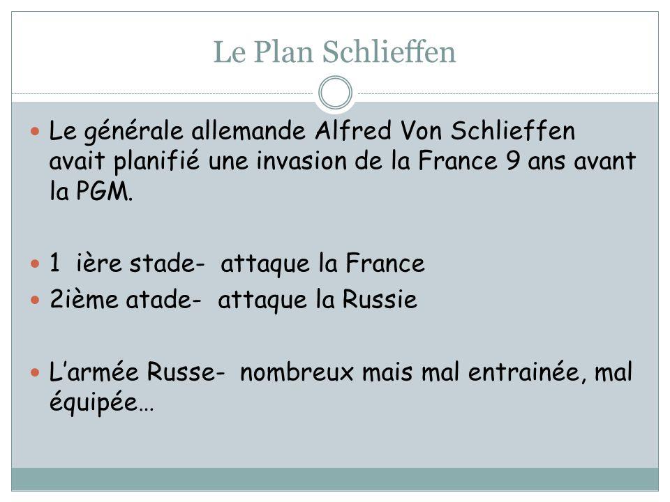 Le Plan Schlieffen Le générale allemande Alfred Von Schlieffen avait planifié une invasion de la France 9 ans avant la PGM.